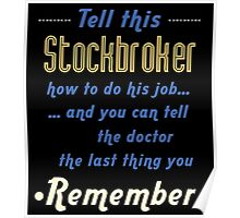"""""""Tell this Stock Broker how to do his job... and you can tell the doctor the last thing you remember"""" Collection #720212 Poster"""