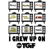 I Grew Up On ABC's TGIF Photographic Print