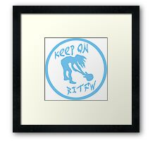 Keep on RITFW Framed Print
