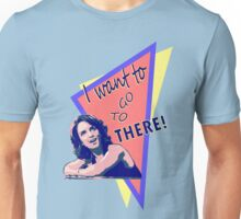 """""""I want to go to there!"""" (30 Rock) Unisex T-Shirt"""