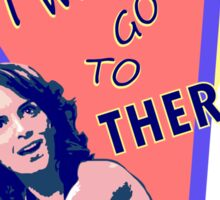 """I want to go to there!"" (30 Rock) Sticker"