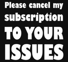 Please Cancel My Subscription To Your Issues by evahhamilton