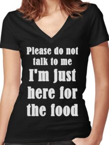 Please Do Not Talk To Me I'm Just Here For The Food Women's Fitted V-Neck T-Shirt