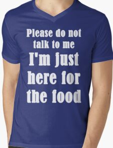 Please Do Not Talk To Me I'm Just Here For The Food Mens V-Neck T-Shirt