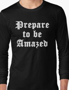 Prepare To Be Amazed Long Sleeve T-Shirt