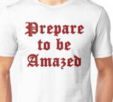 Prepare To Be Amazed Unisex T-Shirt