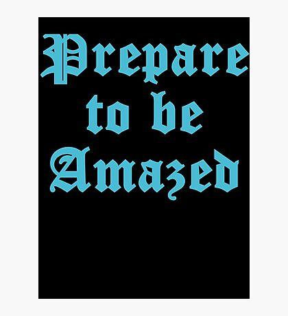 Prepare To Be Amazed Photographic Print