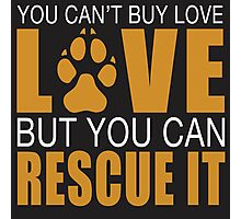 YOU CAN'T BUY LOVE BUT YOU CAN RESCUE IT Photographic Print