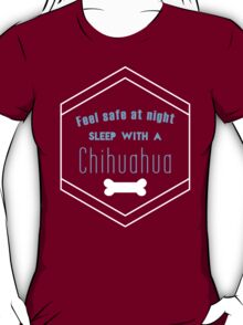 """""""Feel Safe at Night Sleep with a Chihuahua"""" Collection #21000023B T-Shirt"""