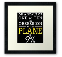 ON A SCALE OF ONE TO TEN MY OBSESSION WITH PLANE IS 9 Framed Print