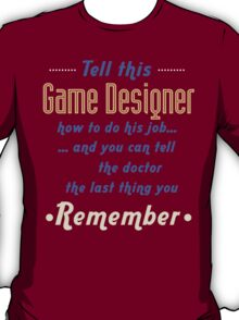 """""""Tell this Game Designer how to do his job... and you can tell the doctor the last thing you remember"""" Collection #720230 T-Shirt"""