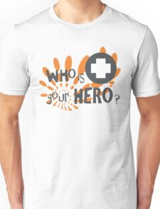 Who is your HERO? Unisex T-Shirt