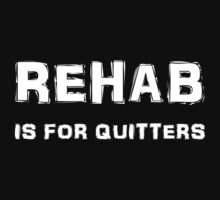 Rehab Is For Quitters by evahhamilton
