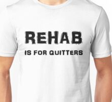 Rehab Is For Quitters Unisex T-Shirt