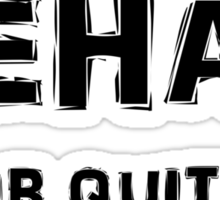 Rehab Is For Quitters Sticker