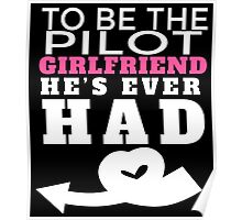 TO BE THE PILOT GIRLFRIEND HE'S EVER HAD Poster