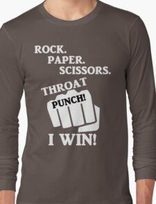 Rock, Paper, Scissors, Throat Punch! I win! Long Sleeve T-Shirt