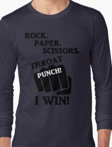 Rock, Paper, Scissors, Throat Punch! I win! Long Sleeve T-Shirt