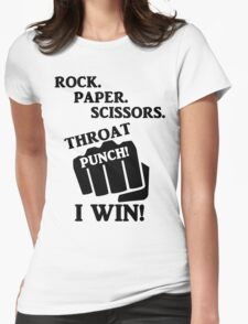 Rock, Paper, Scissors, Throat Punch! I win! Womens Fitted T-Shirt