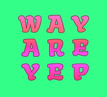 Way Are Yep by alannarwhitney