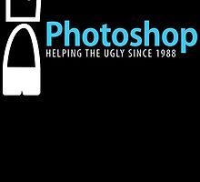 Photoshop helping the ugly since 1988 by teeshoppy