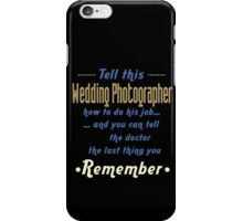 """Tell this Wedding Photographer how to do his job... and you can tell the doctor the last thing you remember"" Collection #720236 iPhone Case/Skin"