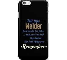 """Tell this Welder how to do his job... and you can tell the doctor the last thing you remember"" Collection #720238 iPhone Case/Skin"