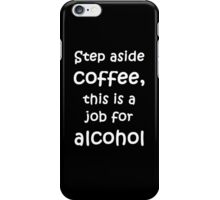Step aside coffee, this is a job for alcohol iPhone Case/Skin