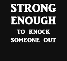 Strong Enough To Knock Someone Out Unisex T-Shirt