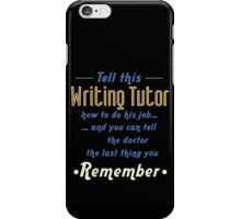 """Tell this Writing Tutor how to do his job... and you can tell the doctor the last thing you remember"" Collection #720240 iPhone Case/Skin"