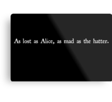 As Lost As Alice in white Metal Print