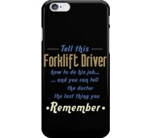 """Tell this Forklift Driver how to do his job... and you can tell the doctor the last thing you remember"" Collection #720243 iPhone Case/Skin"