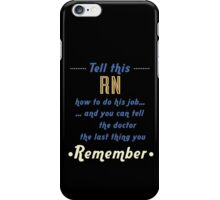 """Tell this RN how to do his job... and you can tell the doctor the last thing you remember"" Collection #720244 iPhone Case/Skin"