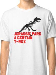 A Certain T-Rex Classic T-Shirt