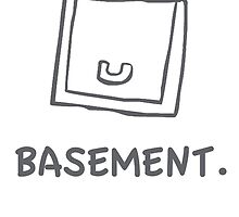 back to the basement! by Subject2Enforce
