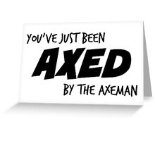 You've Just Been Axed Greeting Card