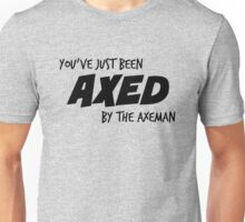 You've Just Been Axed Unisex T-Shirt