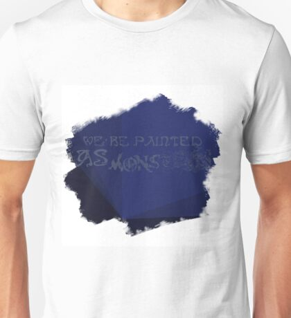Painted as Monsters Unisex T-Shirt