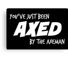 You've Just Been Axed in white Canvas Print