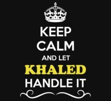 Keep Calm and Let KHALED Handle it by gregwelch