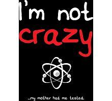 I'm not crazy - White Photographic Print