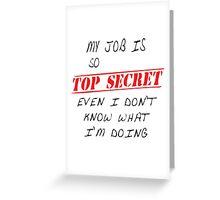 My job is top secret Greeting Card