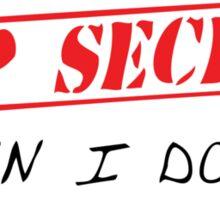 My job is top secret Sticker
