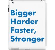 Bigger Harder Faster, Stronger iPad Case/Skin