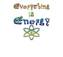Everything is Energy Photographic Print