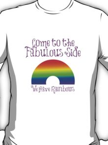 Come to the Fabulous Side T-Shirt