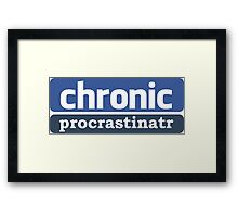 Chronic Procrastinatr Framed Print