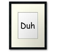 Duh Framed Print