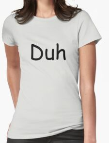 Duh Womens Fitted T-Shirt