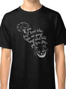 Cheshire Quote Classic T-Shirt